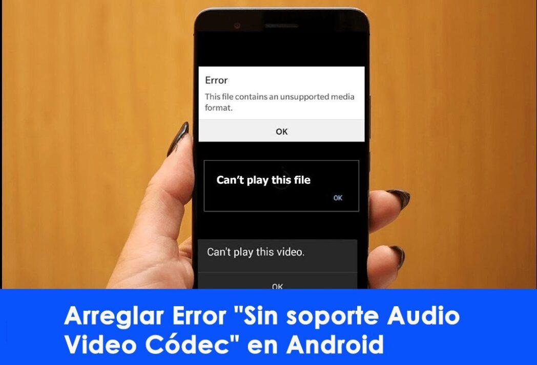 el codec de video no es compatible con android aqui se explica como solucionarlo
