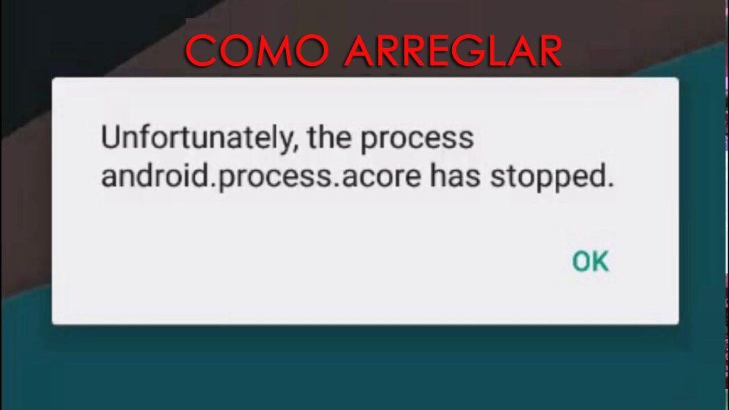 el proceso de android process acore se detuvo como solucionarlo