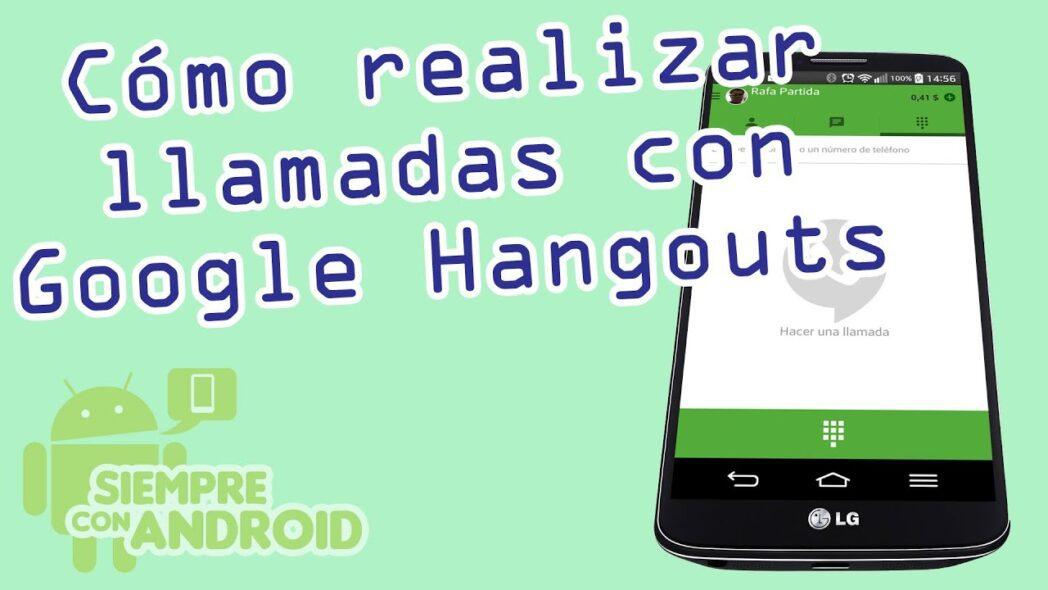con google hangouts las llamadas desde su pc y telefono movil son mas baratas que nunca