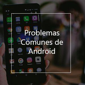 problemas comunes con los telefonos inteligentes android solucionados